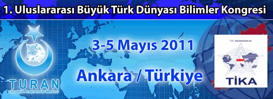 1. Uluslararası Büyük Türk Dünyası Bilimler Kongresi(3-5 Mayıs, 2011; Ankara/TÜRKİYE)
